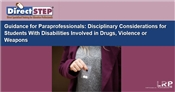 Guidance for Paraprofessionals: Disciplinary Considerations for Students With Disabilities Involved in Drugs, Violence or Weapons